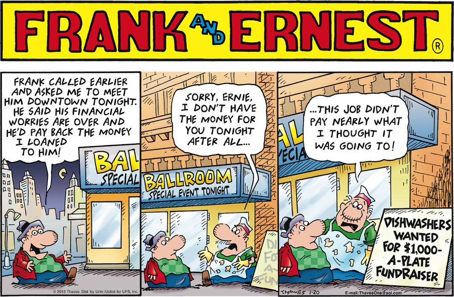 Ernest: Frank called earlier and asked me to meet him downtown tonight. He said his financial worries are over and he'd pay back the money I loaned to him! 