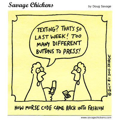 How Morse Code came back into fashion Chicken: Texting? That's so last week! Too many different buttons to press!