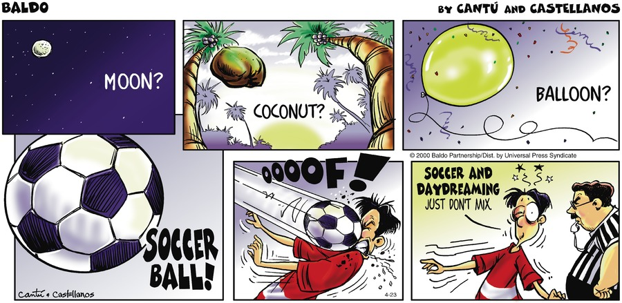 Baldo: Moon? Coconut? Baloon? Soccer ball! Ooof! Soccer and daydreaming just don't mix.