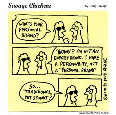 """Chicken 1: What's your personal brand? Chicken 2: """"Brand?"""" I'm not an energy drink. I have a personality, not a """"personal brand""""  Chicken 1: So... """"traditional yet spunky?"""""""