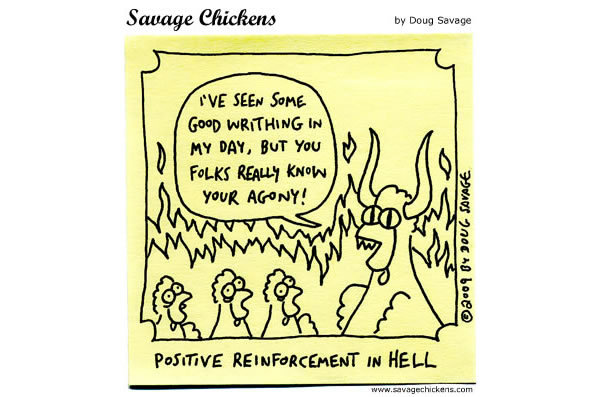 Positive Reinforcement in Hell Devil: I've seen some good writhing in my day, but you folks really know your agony!