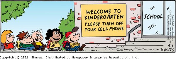 """Welcome to kindergarten please turn off your cell phone""