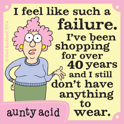 I feel like such a failure. I've been shopping for over 40 years and I still don't have anything to wear.