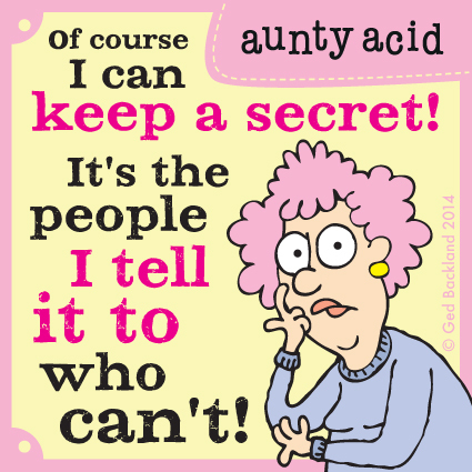 Of course I can keep a secret! It's the people I tell it to who can't!