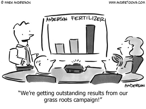 We're getting outstanding results from our grass roots campaign!