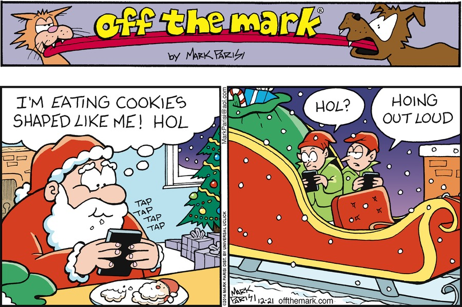Santa:  I'm eating cookies shaped like me! HOL.