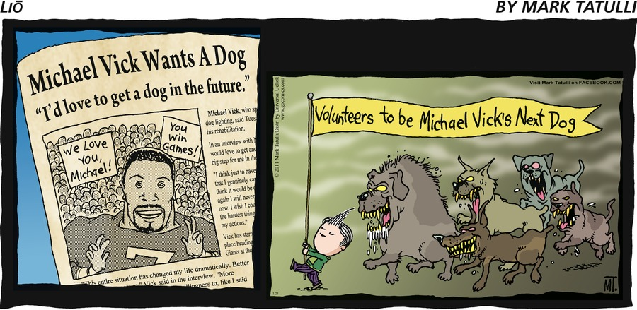 """Lio by Mark Tatulli Michael Vick Wants A Dog """"I'd love to get a dog in the future."""" We love you, Michael!  You win games!  Volunteers to be Michael Vick's Next Dog"""