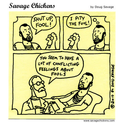 Mr. T: Shut up fool! I petty the fool! 