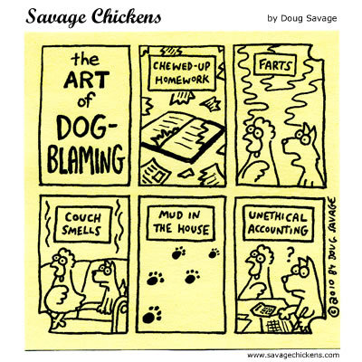 The art of Dog-blaming: Chewed up-homework, farts, couch smells, mud in the house, unethical accounting.