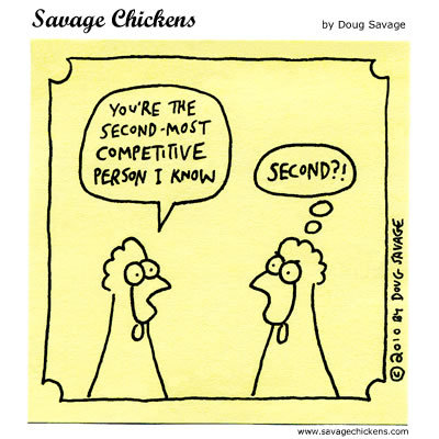 Chicken 1: You're the second-most competitive person I know. Chicken 2: Second?!