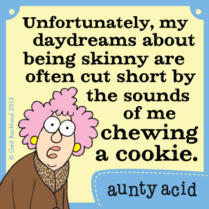 Unfortunately, my daydreams about being skinny are often cut short by the sounds of me chewing a cookie.