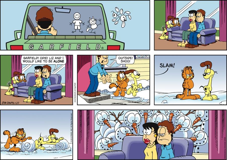 Jon: Garfield! Odie! Liz and I would like to be alone!  Outside! Shoo! *Slam!*