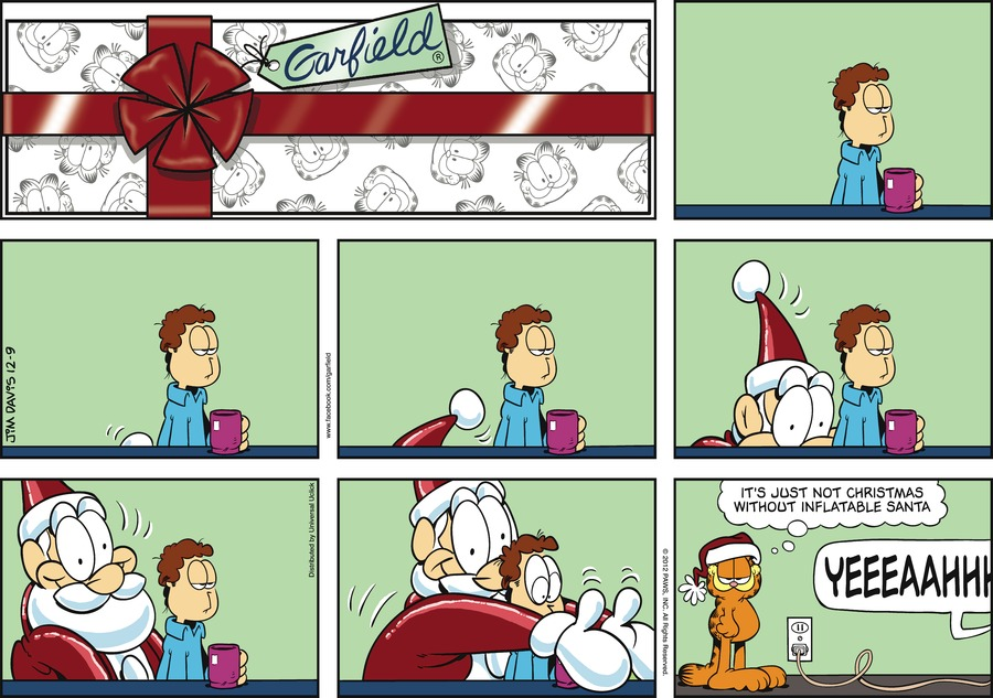 Garfield:  It's just not Christmas without inflatable Santa. Jon:  Yeeeaahhh.
