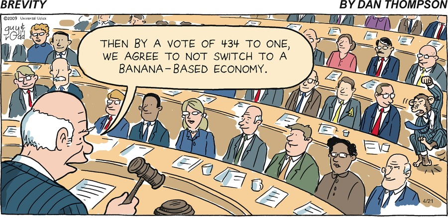 "Congressional Hearing:  ""Then by a vote of 4343 to one, we agree to not switch to a banana-based economy"""