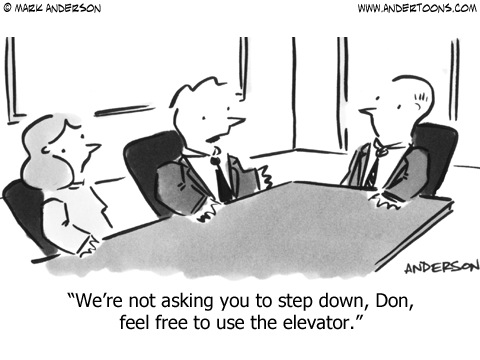 We're not asking you to step down, Don, feel free to use the elevator.