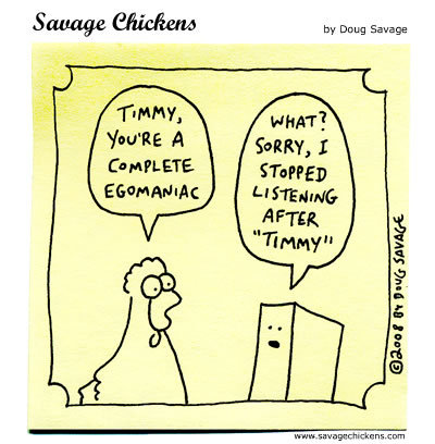 Chicken: Timmy, you're a complete egomaniac, 