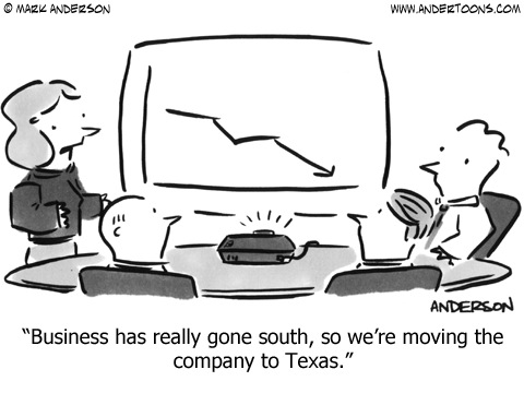 Business has really gone south, so we're moving the company to Texas.