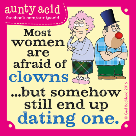 Most women are afraid of clowns...but somehow still end up dating one.