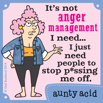 It's not anger management I need...I just need people to stop p*ssing me off.