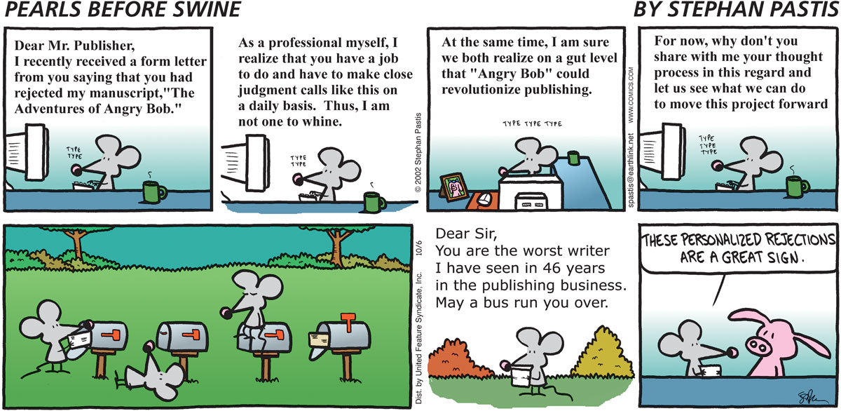 """Dear Mr. Publisher, I recently received a form letter from you saying that you had rejected my manuscript, 'The Adventures of Angry Bob.'""