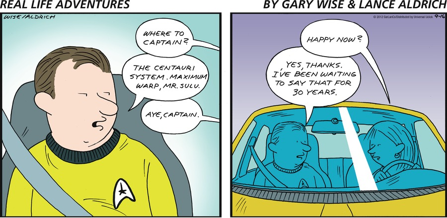 Woman: Where to captain? Man: The centauri system. Maximum warp Mr. Sulu. Woman: Aye, captain. Woman: Happy now? Man: Yes, thanks. I've been waiting to say that for 30 years.