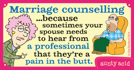 Marriage counselling... because sometimes your spouse needs to hear from a professional that they're a pain in the butt.
