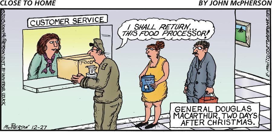 Man: I shall return...this food processor!  General Douglas Macarthur, two days after Christmas.