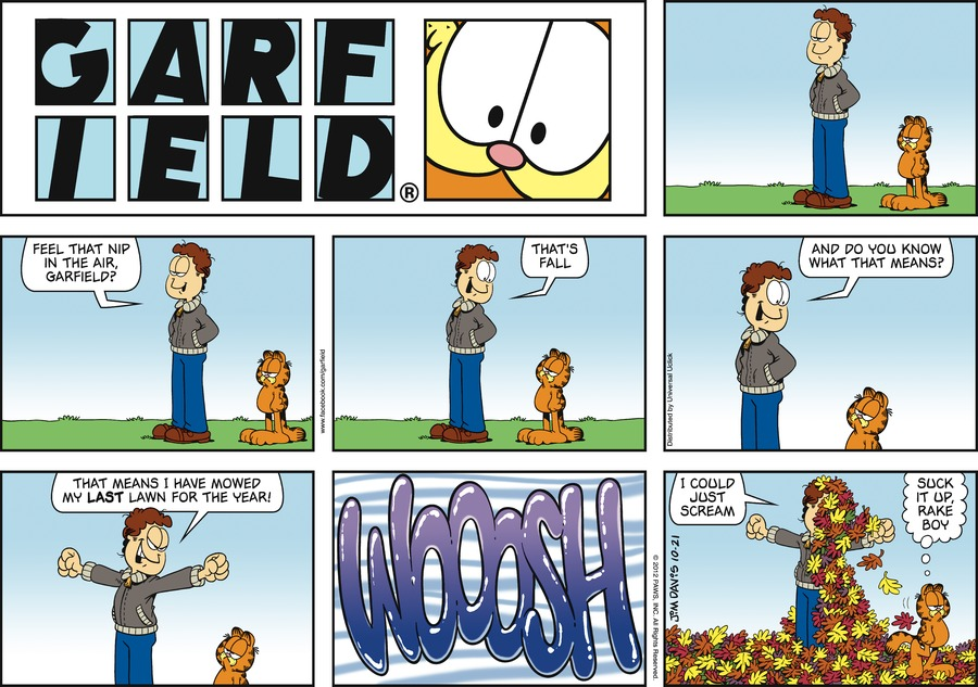 Jon:  Feel that nip in the air, Garfield?  That's fall.  And do you know what that means?  That means I have mowed my last lawn for the year!