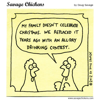 My family doesn't celebrate Christmas. We replaced it years ago with an all-day drinking contest.