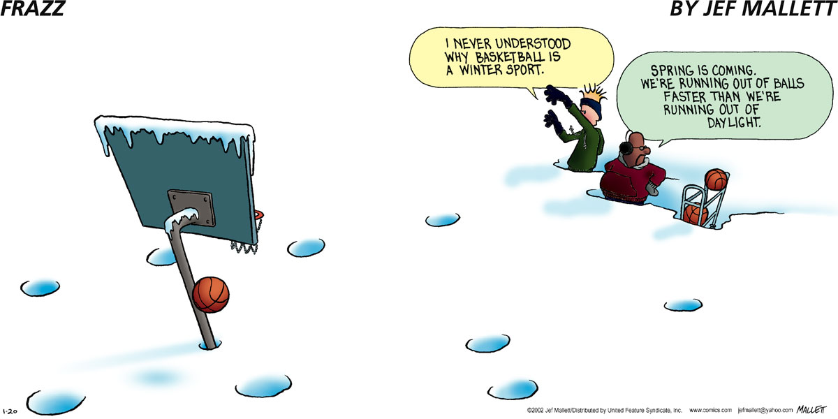 I never understood why basketball is a winter sport.