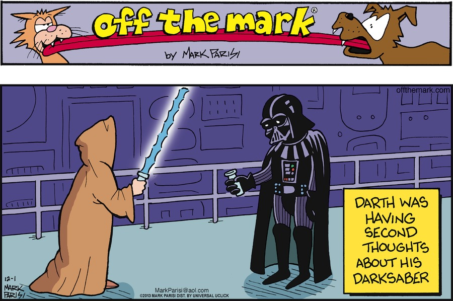 Darth was having second thought about his dark saber.