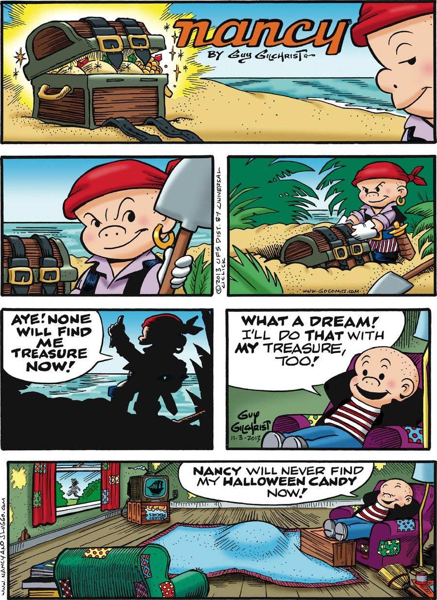 Caption: nancy By Guy Gilchrist. Sluggo: AYE! NONE WILL FIND ME TREASURE NOW! WHAT A DREAM! I'll do THAT with MY treasure, too! NANCY will never find my HALLOWEEN CANDY now!