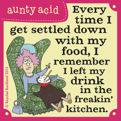 Every time I get settled down with my food, I remember I left my drink in the freakin' kitchen.