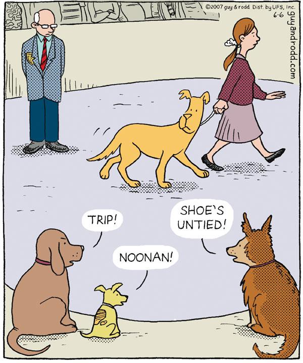 "Trip! ""Noonan!"" ""Shoe's untied!"""