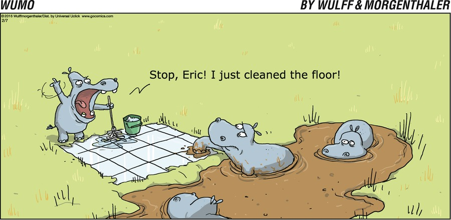 Stop, Eric!  I just cleaned the floor!