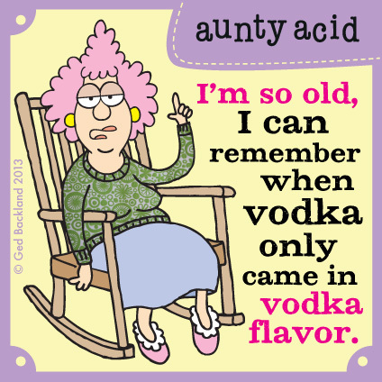I'm so old, I can remember when vodka only came in vodka flavor.