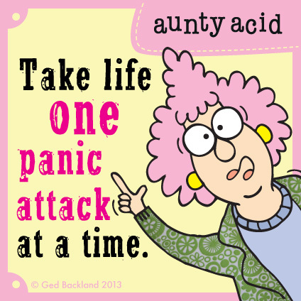 Take life one panic attack at a time.
