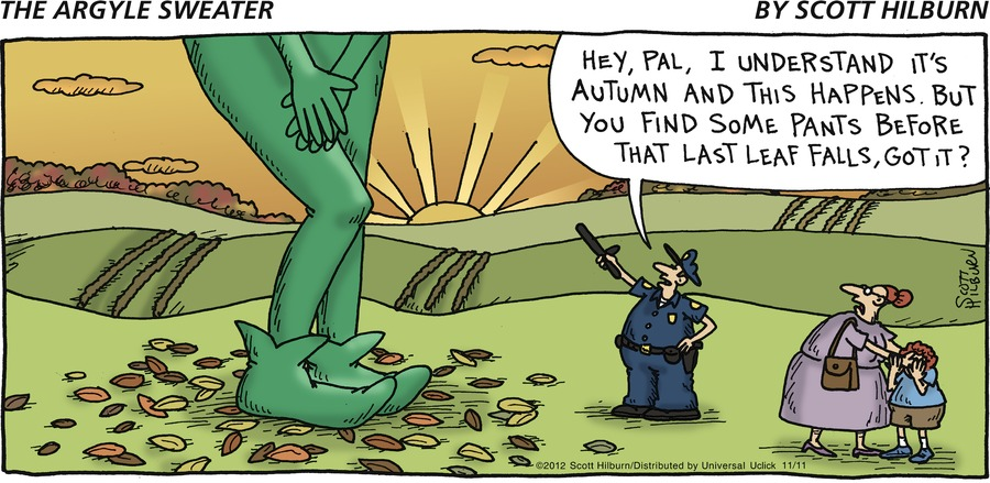 """HEY PAL, I UNDERSTAND IT'S AUTUMN AND THIS HAPPENS. BUT YOU FIND SOME PANTS BEFORE THAT LAST LEAF FALLS, GOT IT?"""