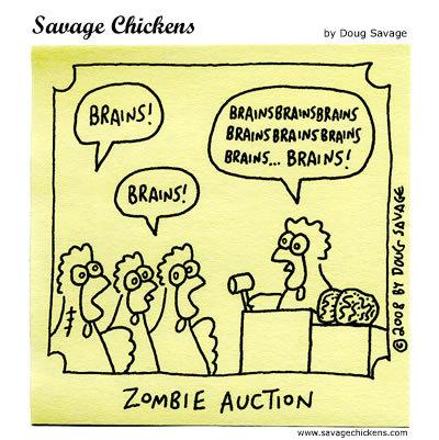 Zombie Auction Judge: Brainsbrainsbrainsbrainsbrainsbrains...Brains! Chicken 1: Brains!  Chicken 2: Brains!