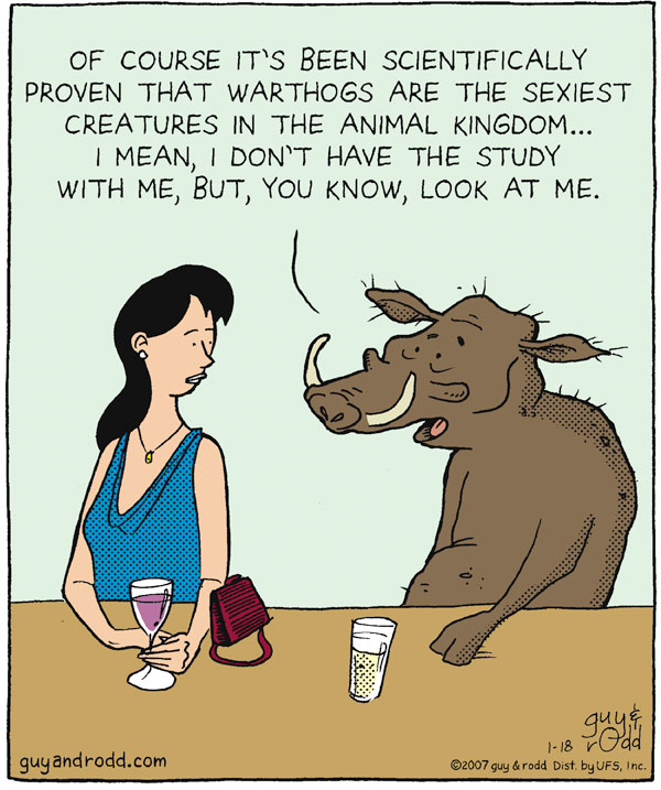 """Of course it's been scientifically proven that warthogs aren't the sexiest creatures in the animal kingdom...I mean, I don't have the study with me, but, you know, look at me."""