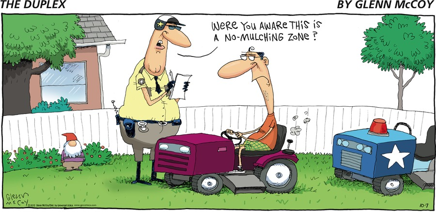 Man: Were you aware this is a no mulching zone?