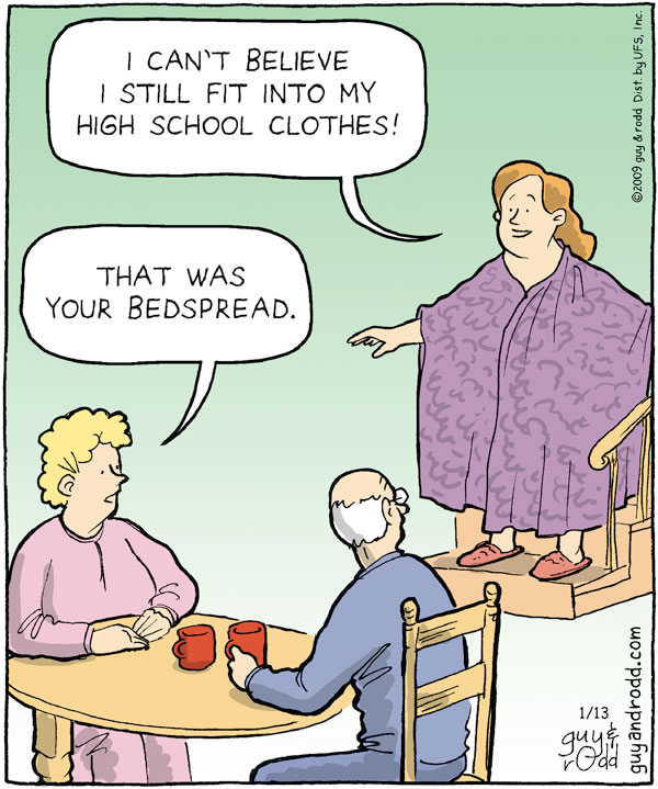 """woman says, """"I can't believe I still fit into my high schol clothes!"""" woman says, """"That was your bedspread."""""""