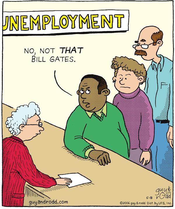 "Unemployment ""No, not that Bill Gates."""
