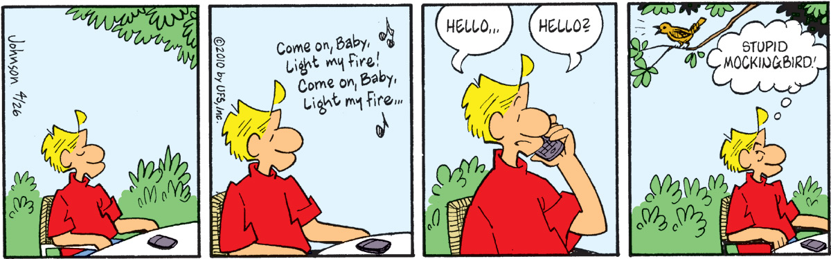 "Music says, ""Come on, baby, light my fire! Come on, baby, light my fire…"" Arlo says, ""Hello…"" Arlo says, ""Hello?"" Arlo thinks, ""Stupid mockingbird!"""
