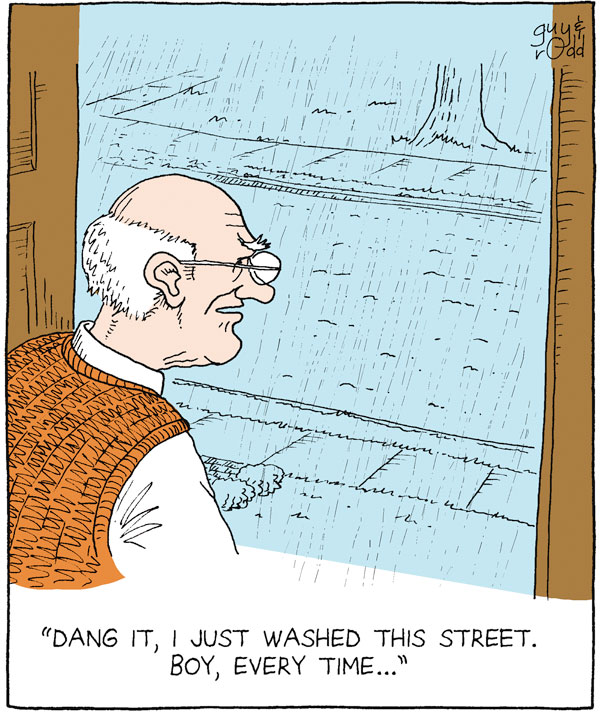"""""""Dang it, I just washed this street. Boy, every time..."""""""