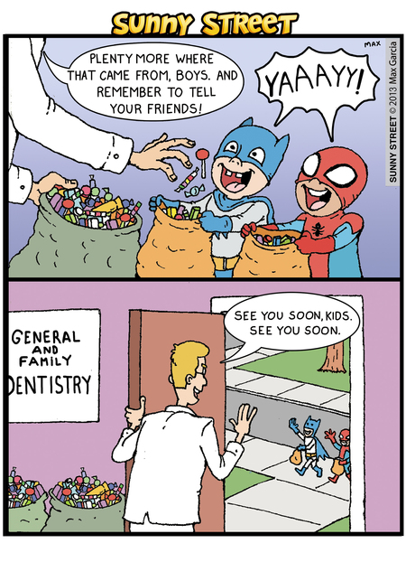 Dentist: Plenty more where that came from, Boys, and remember to tell your friends! 