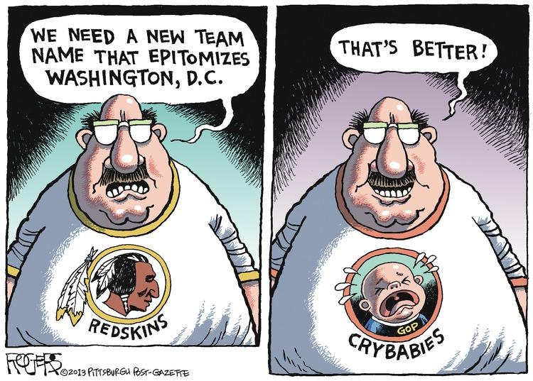 REDSKINS Man: We need a new team name that epitomizes Washington, D.C. GOP CRYBABIES Man; That's better!