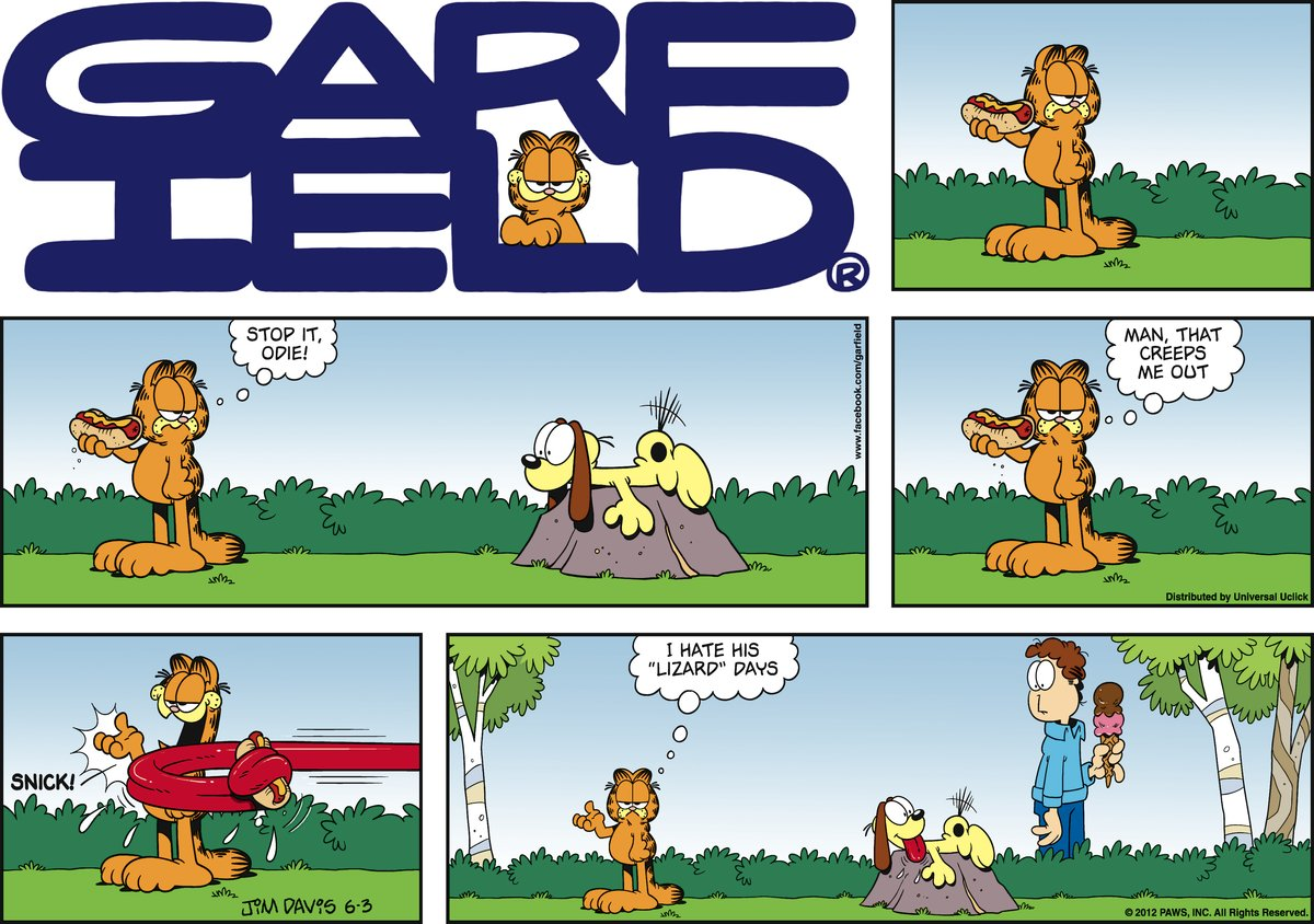 Garfield:  Stop it, Odie!  Man, that creeps me out.