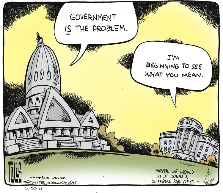 Congress: Government is the problem. White House: I'm beginning to see what you mean.