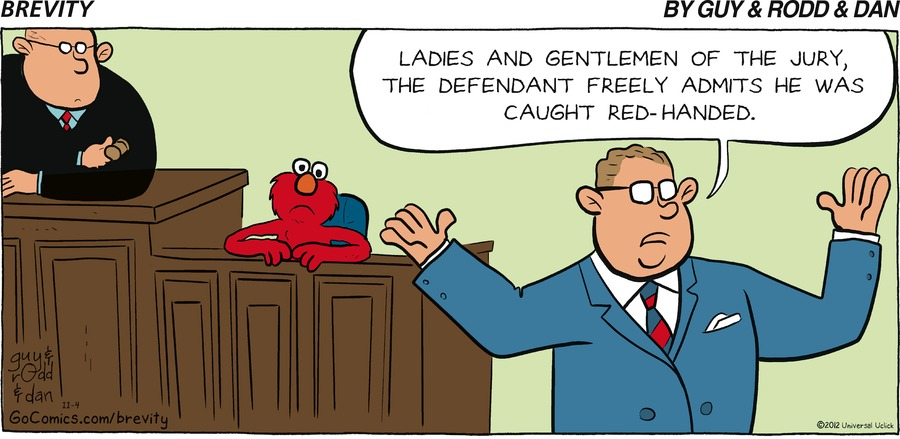 Man: Ladies and gentlemen of the jury, the defendant freely admits he was caught red-handed.